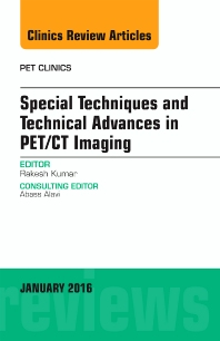 Cover image for Special Techniques and Technical Advances in PET/CT Imaging, An Issue of PET Clinics