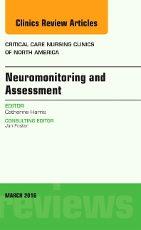 Cover image for Neuromonitoring and Assessment, An Issue of Critical Care Nursing Clinics of North America