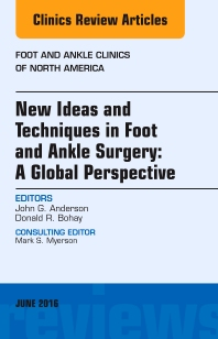 Cover image for New Ideas and Techniques in Foot and Ankle Surgery: A Global Perspective, An Issue of Foot and Ankle Clinics of North America
