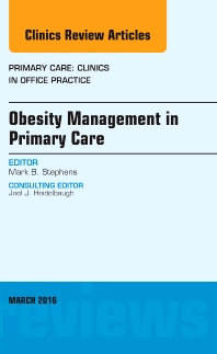 Obesity Management in Primary Care, An Issue of Primary Care: Clinics in Office Practice - 1st Edition - ISBN: 9780323416597, 9780323416603