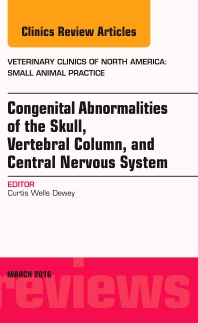 Cover image for Congenital Abnormalities of the Skull, Vertebral Column, and Central Nervous System, An Issue of Veterinary Clinics of North America: Small Animal Practice