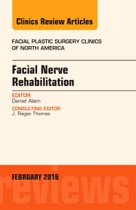 Facial Nerve Rehabilitation, An Issue of Facial Plastic Surgery Clinics of North America - 1st Edition - ISBN: 9780323416863, 9780323416870