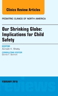 Cover image for Our Shrinking Globe: Implications for Child Safety, An Issue of Pediatric Clinics of North America