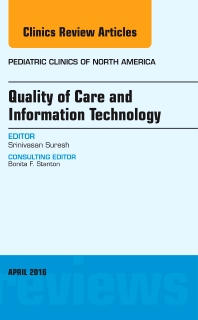 Cover image for Quality of Care and Information Technology, An Issue of Pediatric Clinics of North America