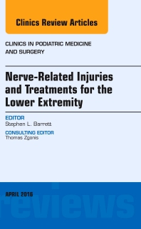 Cover image for Nerve Related Injuries and Treatments for the Lower Extremity, An Issue of Clinics in Podiatric Medicine and Surgery