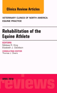 Cover image for Rehabilitation of the Equine Athlete, An Issue of Veterinary Clinics of North America: Equine Practice
