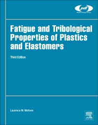 Fatigue and Tribological Properties of Plastics and Elastomers, 3rd Edition,Laurence McKeen,ISBN9780323442015