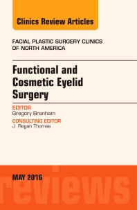 Cover image for Functional and Cosmetic Eyelid Surgery, An Issue of Facial Plastic Surgery Clinics