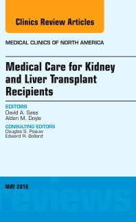 Cover image for Medical Care for Kidney and Liver Transplant Recipients, An Issue of Medical Clinics of North America