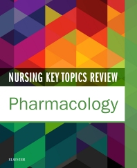 Nursing Key Topics Review: Pharmacology - 1st Edition - ISBN: 9780323445313, 9780323524902