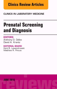 Prenatal Screening and Diagnosis, An Issue of the Clinics in Laboratory Medicine - 1st Edition - ISBN: 9780323446204, 9780323446211