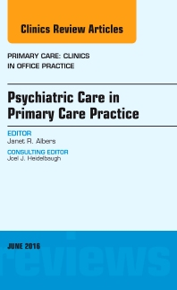 Cover image for Psychiatric Care in Primary Care Practice, An Issue of Primary Care: Clinics in Office Practice