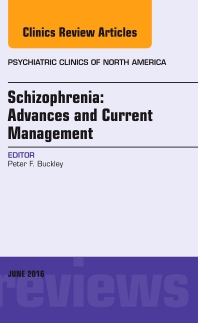Schizophrenia: Advances and Current Management, An Issue of Psychiatric Clinics of North America - 1st Edition - ISBN: 9780323446327, 9780323446334