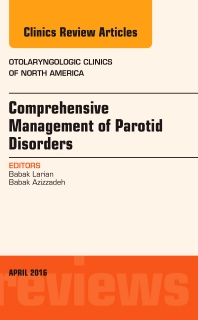 Cover image for Comprehensive Management of Parotid Disorders, An Issue of Otolaryngologic Clinics of North America