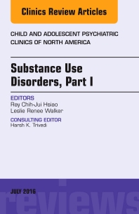 Cover image for Substance Use Disorders: Part I, An Issue of Child and Adolescent Psychiatric Clinics of North America