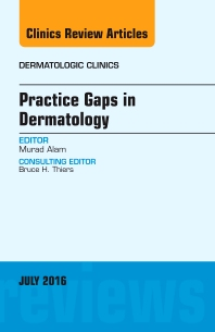 Practice Gaps in Dermatology, An Issue of Dermatologic Clinics - 1st Edition - ISBN: 9780323448444, 9780323448635