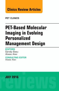 Cover image for PET-Based Molecular Imaging in Evolving Personalized Management Design, An Issue of PET Clinics