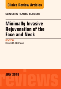 Cover image for Minimally Invasive Rejuvenation of the Face and Neck, An Issue of Clinics in Plastic Surgery