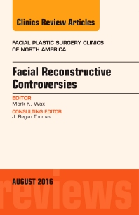 Cover image for Facial Reconstruction Controversies, An Issue of Facial Plastic Surgery Clinics