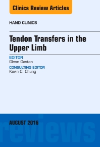 Tendon Transfers in the Upper Limb, An Issue of Hand Clinics - 1st Edition - ISBN: 9780323459679, 9780323459686
