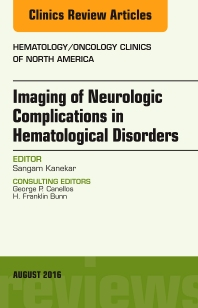 Imaging of Neurologic Complications in Hematological Disorders, An Issue of Hematology/Oncology Clinics of North America - 1st Edition - ISBN: 9780323459693, 9780323459709