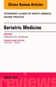 Cover image for Geriatric Medicine, An Issue of Veterinary Clinics of North America: Equine Practice