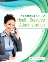 Introduction to Health Services Administration - 1st Edition - ISBN: 9780323462235, 9780323462204