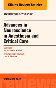 Advances in Neuroscience in Anesthesia and Critical Care, An Issue of Anesthesiology Clinics - 1st Edition - ISBN: 9780323462501, 9780323462716