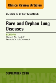 Rare and Orphan Lung Diseases, An Issue of Clinics in Chest Medicine - 1st Edition - ISBN: 9780323462532, 9780323462747