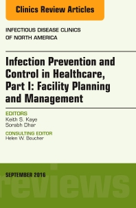 Cover image for Infection Prevention and Control in Healthcare, Part I: Facility Planning and Management, An Issue of Infectious Disease Clinics of North America