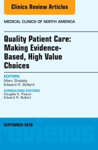 Cover image for Quality Patient Care: Making Evidence-Based, High Value Choices, An Issue of Medical Clinics of North America