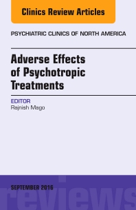 Adverse Effects of Psychotropic Treatments, An Issue of the Psychiatric Clinics - 1st Edition - ISBN: 9780323462655, 9780323462860