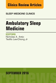 Ambulatory Sleep Medicine, An Issue of Sleep Medicine Clinics - 1st Edition - ISBN: 9780323462679, 9780323462884