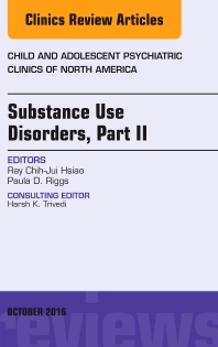 Cover image for Substance Use Disorders: Part II, An Issue of Child and Adolescent Psychiatric Clinics of North America