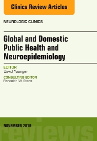 Cover image for Global and Domestic Public Health and Neuroepidemiology, An Issue of Neurologic Clinics