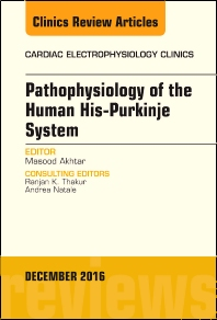 Cover image for Pathophysiology of Human His-Purkinje System, An Issue of Cardiac Electrophysiology Clinics