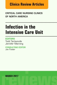 Cover image for Infection in the Intensive Care Unit, An Issue of Critical Care Nursing Clinics of North America