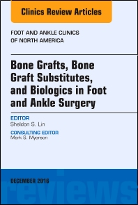 Cover image for Bone Grafts, Bone Graft Substitutes, and Biologics in Foot and Ankle Surgery, An Issue of Foot and Ankle Clinics of North America