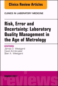 Cover image for Risk, Error and Uncertainty: Laboratory Quality Management in the Age of Metrology, An Issue of the Clinics in Laboratory Medicine