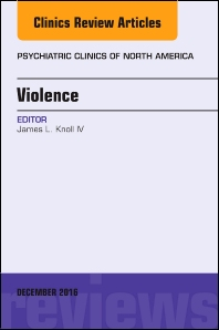 Cover image for Violence, An Issue of Psychiatric Clinics of North America