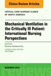 Cover image for Mechanical Ventilation in the Critically Ill Patient: International Nursing Perspectives, An Issue of Critical Care Nursing Clinics of North America