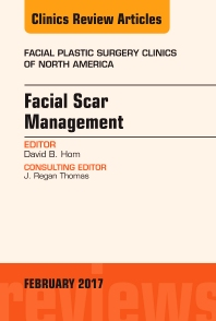 Facial Scar Management, An Issue of Facial Plastic Surgery Clinics of North America - 1st Edition - ISBN: 9780323496476, 9780323496575