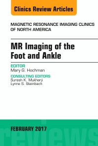 Cover image for MR Imaging of the Foot and Ankle, An Issue of Magnetic Resonance Imaging Clinics of North America