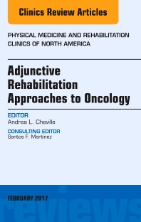 Cover image for Adjunctive Rehabilitation Approaches to Oncology, An Issue of Physical Medicine and Rehabilitation Clinics of North America