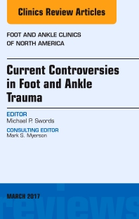 Cover image for Current Controversies in Foot and Ankle Trauma, An issue of Foot and Ankle Clinics of North America