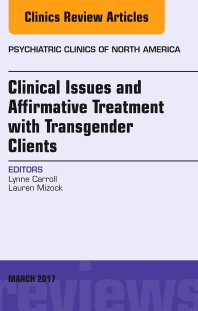 Cover image for Clinical Issues and Affirmative Treatment with Transgender Clients, An Issue of Psychiatric Clinics of North America