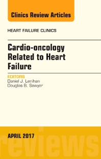 Cardio-oncology Related to Heart Failure, An Issue of Heart Failure Clinics - 1st Edition - ISBN: 9780323524087, 9780323524094