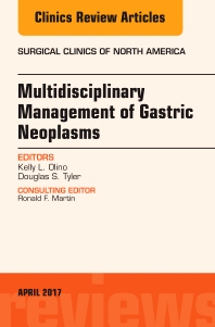 Multidisciplinary Management of Gastric Neoplasms, An Issue of Surgical Clinics - 1st Edition - ISBN: 9780323524339, 9780323524346