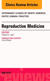 Reproductive Medicine, An Issue of Veterinary Clinics of North America: Exotic Animal Practice - 1st Edition - ISBN: 9780323528665, 9780323528672