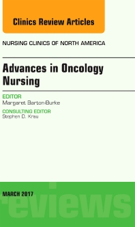 Advances in Oncology Nursing, An Issue of Nursing Clinics - 1st Edition - ISBN: 9780323530170, 9780323530187